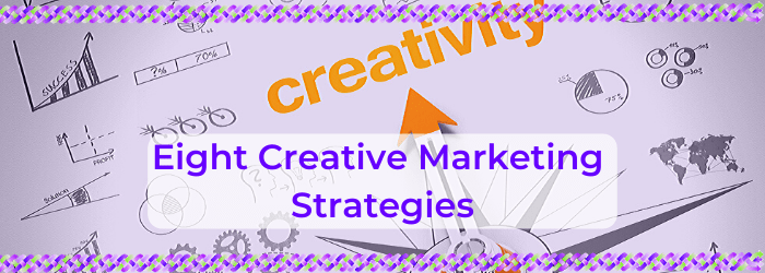 Eight Creative Marketing Strategies