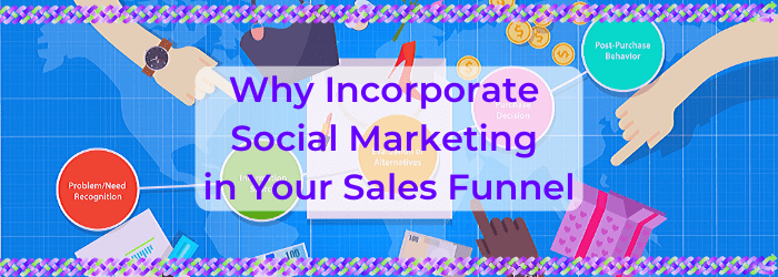 Why Incorporate Social Marketing in Your Sales Funnel