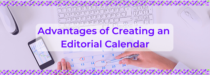 Advantages of Creating an Editorial Calendar