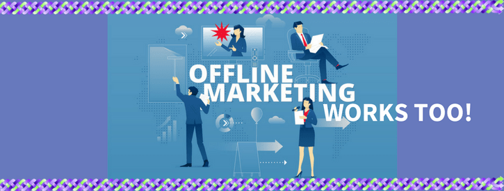 Offline Marketing Your Business Works Too!