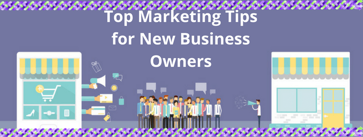 Top Marketing Tips for New Business Owners