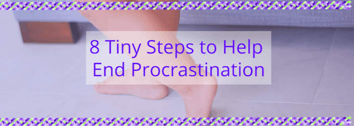 8 Tiny Steps to Help End Procrastination