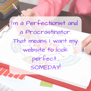 I'm a Perfectionist and a Procrastinator. That means I'm my own worst customer
