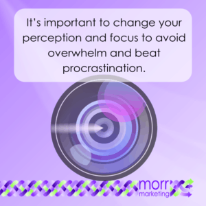 Change your perception to avoid overwhelm and beat procrastination