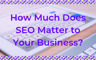 How Much Does SEO Matter to Your Business?