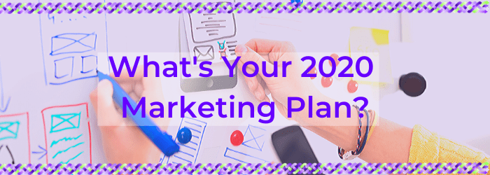 What's Your 2020 Marketing Plan?